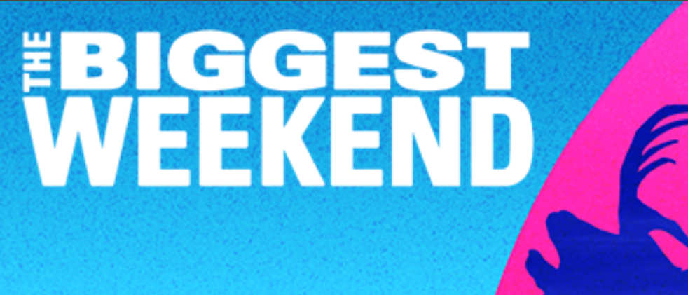 'The Biggest Weekend' and what's coming up…..